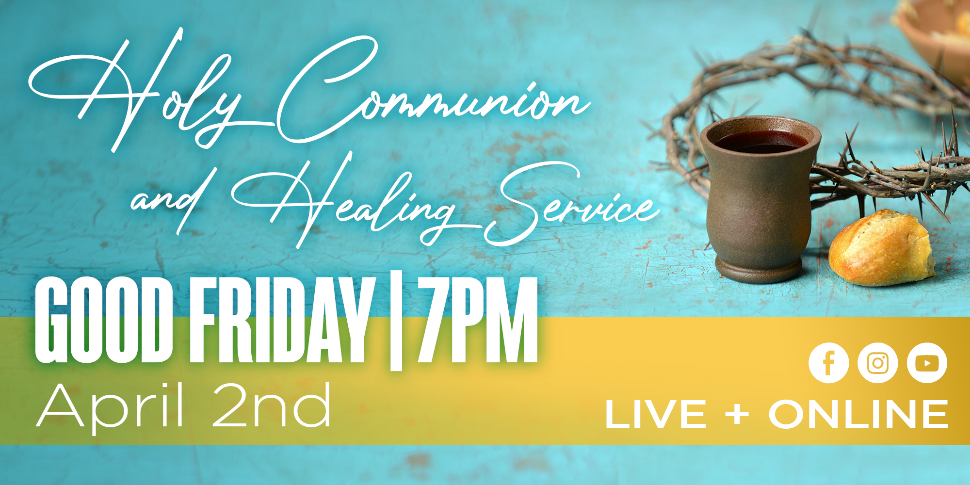 Holy Communion and Healing Service Good Friday 7PM April 2nd Live + Online Facebook Instagram Youtube