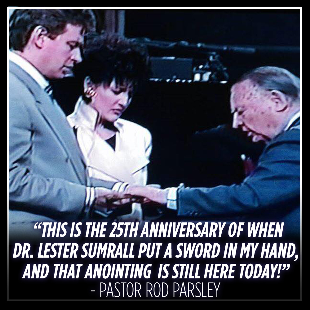 """This is the 25th anniversary of when Dr. Lester Sumrall put a sword in my hand, and that anointing is here today!"" – Pastor Rod Parsley"