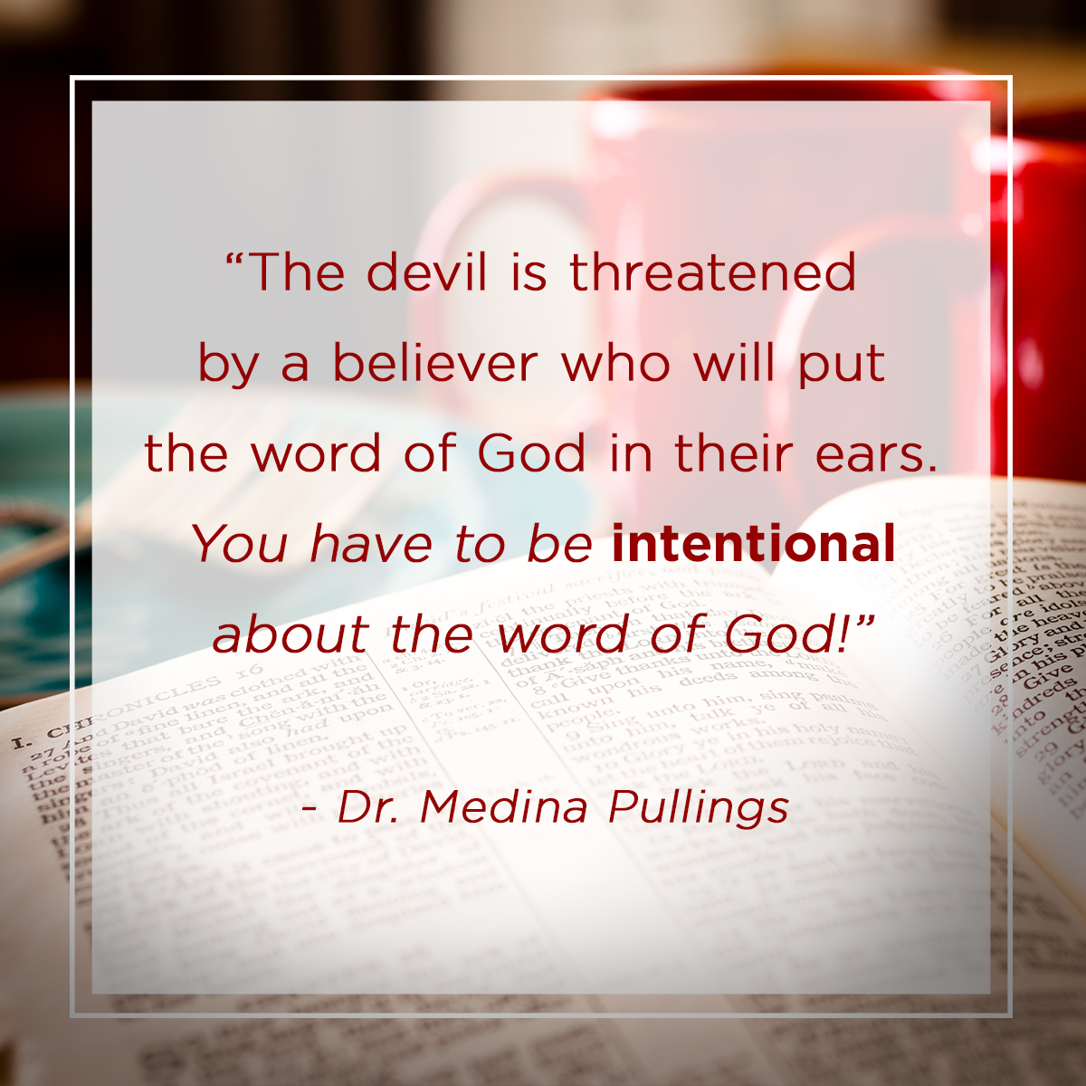 """The devil is threatened by a believer who will put the word of God in their ears. You have to be intentional about the word of God!"" – Dr. Medina Pullings"