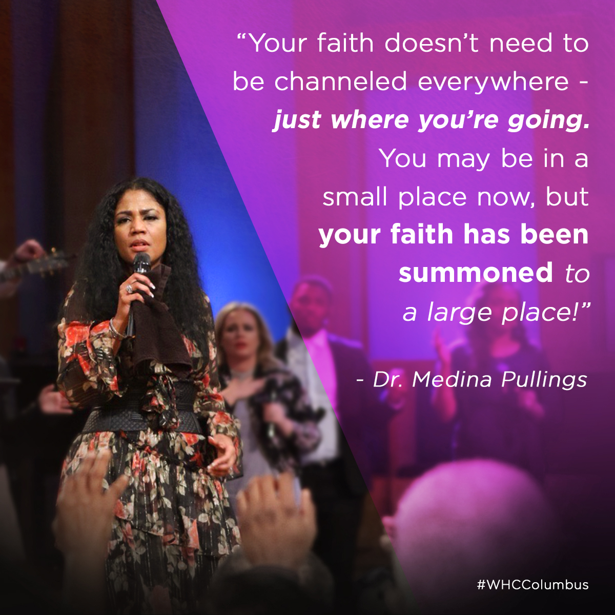 """Your faith doesn't need to be channeled everywhere - just where you're going. You may be in a small place now, bit your faith has been summoned to a large place!"" – Dr. Medina Pullings"